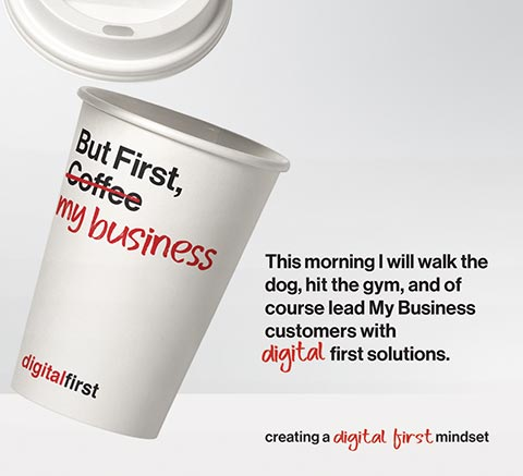 Verizon tv - This morning I will walk the dog, hit the gym, and of course lead My Business customers with digital first solutions.